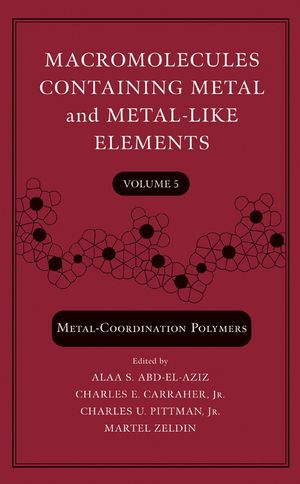 Macromolecules Containing Metal and Metal-Like Elements, Volume 5: Metal-Coordination Polymers