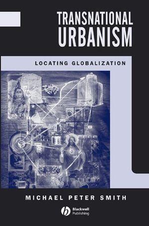 Transnational Urbanism: Locating Globalization