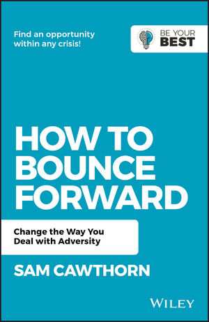 How to Bounce Forward: Change the Way You Deal with Adversity, 2nd Edition