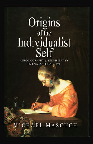 The Origins of the Individualist Self: Autobiography and Self-Identity in England, 1591 - 1791