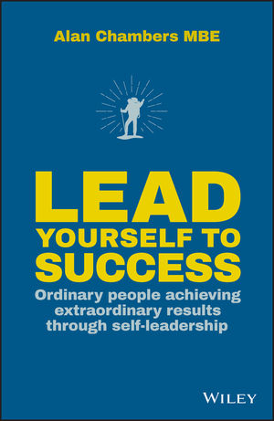 Lead Yourself to Success: Ordinary People Achieving Extraordinary Results Through Self-leadership