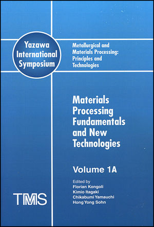 Metallurgical and Materials Processing: Principles and Technologies (Yazawa International Symposium), 3 Volume Set