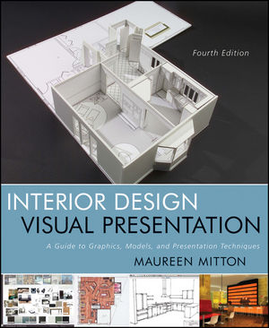 Interior Design Visual Presentation: A Guide to Graphics, Models and Presentation Techniques, 4th Edition