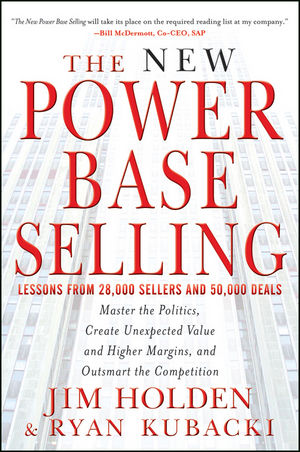 The New Power Base Selling: Master The Politics, Create Unexpected Value and Higher Margins, and Outsmart the Competition (1118240944) cover image