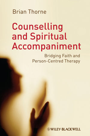 Counselling and Spiritual Accompaniment: Bridging Faith and Person-Centred Therapy (1118329244) cover image