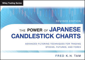 The Power of Japanese Candlestick Charts: Advanced Filtering Techniques for Trading Stocks, Futures and Forex, Revised Edition (1118732944) cover image