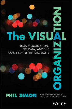 The Visual Organization: Data Visualization, Big Data, and the Quest for Better Decisions (1118858344) cover image