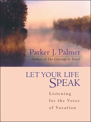 Let Your Life Speak: Listening for the Voice of Vocation (1119177944) cover image