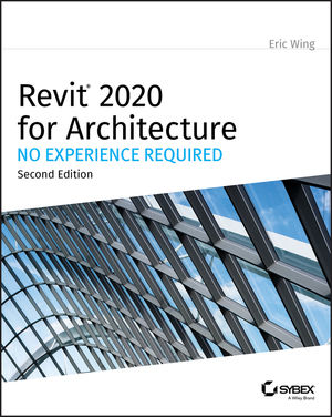 Revit 2020 for Architecture: No Experience Required, 2nd Edition