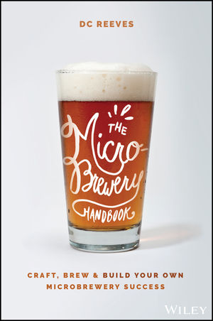 The Microbrewer's Handbook: Practical Tips, Tools, and Lessons Every Microbrewer Should Know