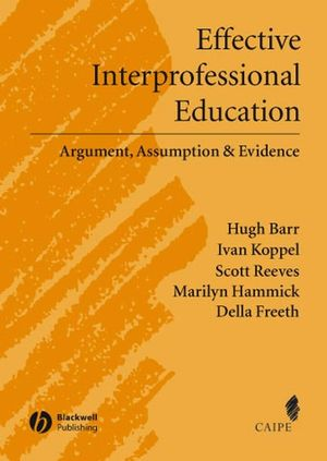 Effective Interprofessional Education: Argument, Assumption and Evidence (Promoting Partnership for Health) (1405116544) cover image