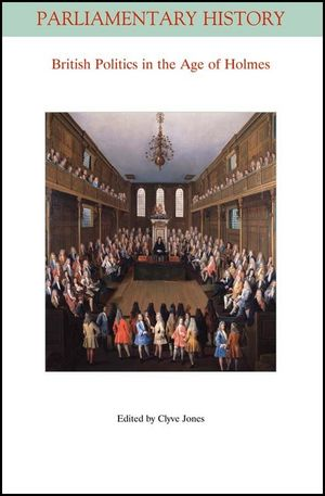 British Politics in the Age of Holmes: Geoffrey Holmes's