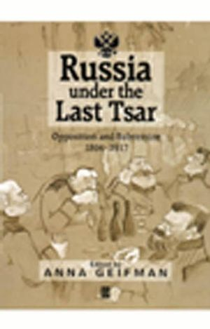 Russia Under the Last Tsar: Opposition and Subversion, 1894-1917