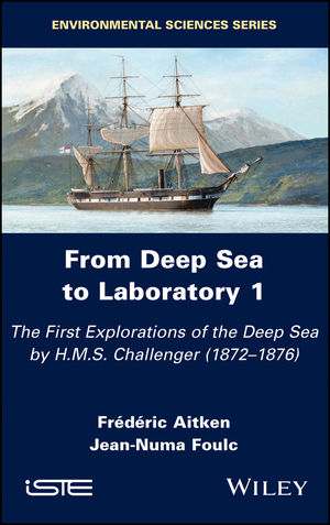 From Deep Sea to Laboratory 1: The First Explorations of the Deep Sea by H.M.S. Challenger (1872-1876)