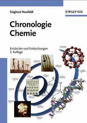Chronologie Chemie: Entdecker und Entdeckungen, 3., überarbeitete und ergänzte Auflage