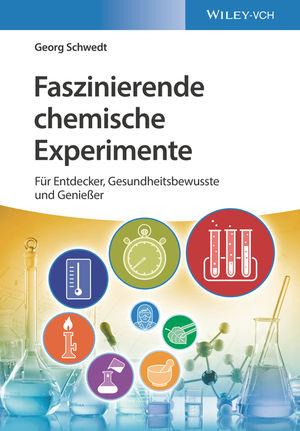 Faszinierende chemische Experimente: Für Entdecker, Gesundheitsbewusste und Genießer