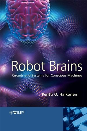 Robot Brains: Circuits and Systems for Conscious Machines (0470062045) cover image