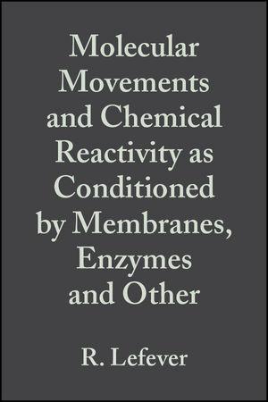 Molecular Movements and Chemical Reactivity as Conditioned by Membranes, Enzymes and Other Macromolecules: XVIth Solvay Conference on Chemistry, Volume 39