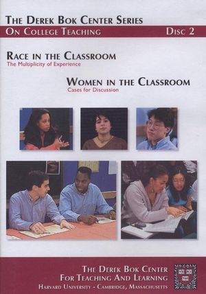 Race in the Classroom: The Multiplicity of Experience and Women in the Classroom: Cases for Discussion, The Derek Bok Center Series on College Teaching, Disc 2