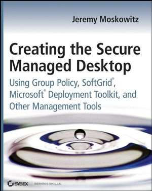Creating the Secure Managed Desktop: Using Group Policy, SoftGrid, Microsoft Deployment Toolkit, and Other Management Tools (0470277645) cover image