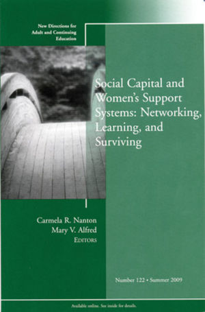 Social Capital and Women's Support Systems: Networking, Learning, and Surviving: New Directions for Adult and Continuing Education, Number 122