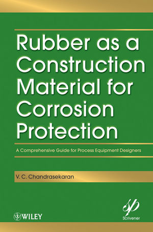 Rubber as a Construction Material for Corrosion Protection: A Comprehensive Guide for Process Equipment Designers (0470625945) cover image
