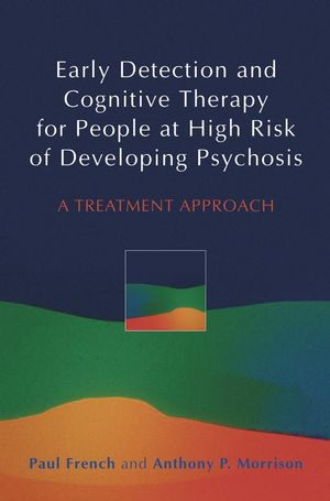 Early Detection and Cognitive Therapy for People at High Risk of Developing Psychosis: A Treatment Approach (0470863145) cover image