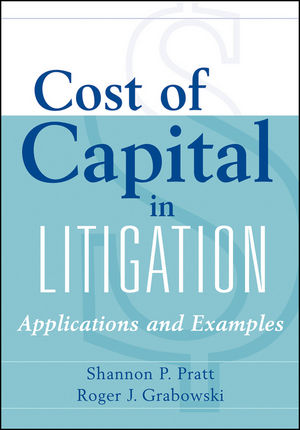 Cost of Capital in Litigation: Applications and Examples, 4th Edition