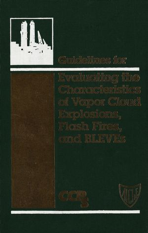 Guidelines for Evaluating the Characteristics of Vapor Cloud Explosions, Flash Fires, and BLEVEs (0470938145) cover image