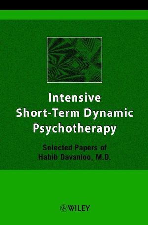 Intensive Short-Term Dynamic Psychotherapy: Selected Papers of Habib  Davanloo, M D