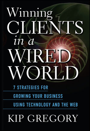 Winning Clients in a Wired World: Seven Strategies for Growing Your Business Using Technology and the Web (0471656445) cover image