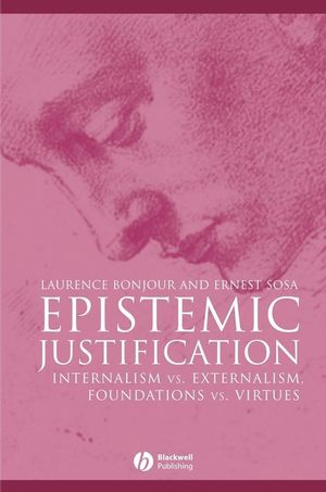 Epistemic Justification: Internalism vs. Externalism, Foundations vs. Virtues (0631182845) cover image