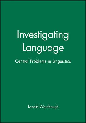 Investigating Language: Central Problems in Linguistics