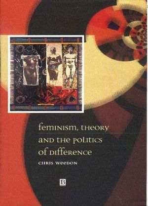 Feminism, Theory and the Politics of Difference (0631198245) cover image