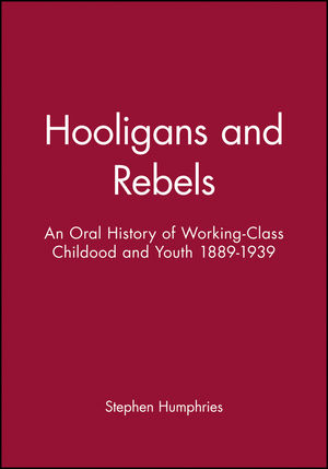 Hooligans and Rebels?: An Oral History of Working-Class Childood and Youth 1889 - 1939