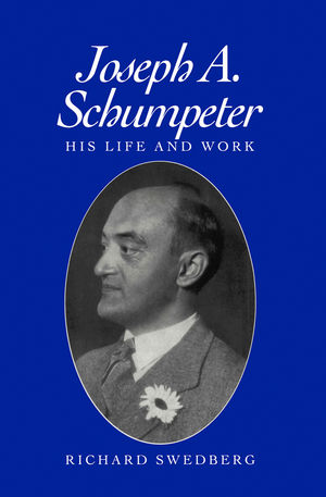 Joseph A. Schumpeter: His Life and Work