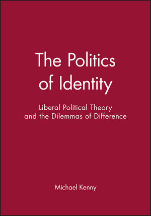 The Politics of Identity: Liberal Political Theory and the Dilemmas of Difference (0745619045) cover image