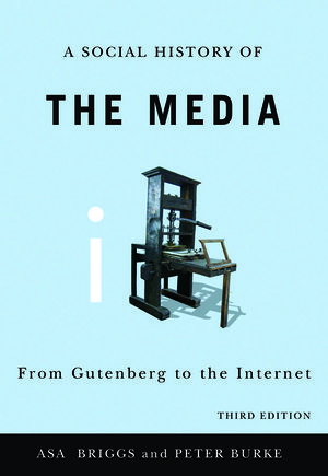 A Social History of the Media: From Gutenberg to the Internet, 3rd Edition