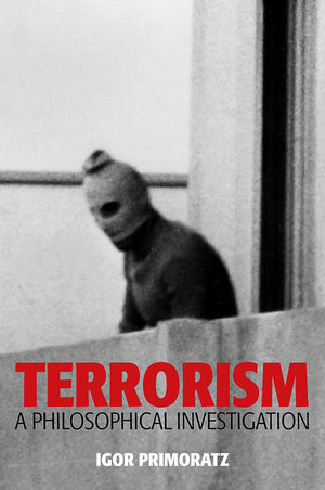 Terrorism: A Philosophical Investigation (0745651445) cover image