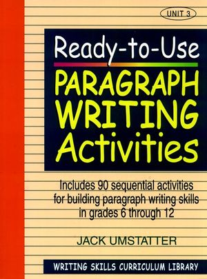 Ready-to-Use Paragraph Writing Activities: Unit 3, Includes 90 Sequential Activities for Building Paragraph Writing Skills in Grades 6 through 12