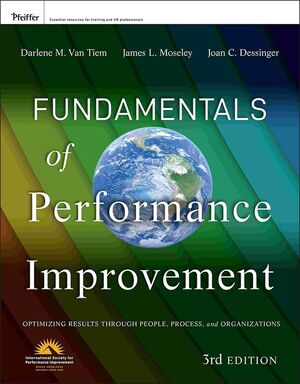 Fundamentals of Performance Improvement: Optimizing Results through People, Process, and Organizations, 3rd Edition