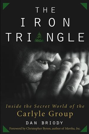 The Iron Triangle: Inside the Secret World of the Carlyle Group