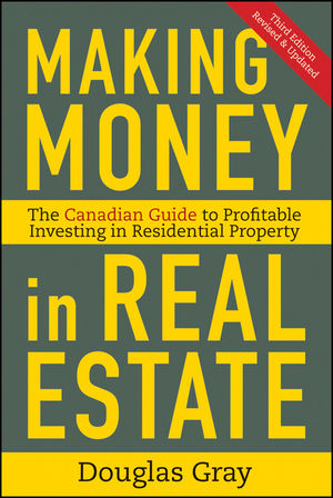 Making Money in Real Estate: The Essential Canadian Guide to Investing in Residential Property, 3rd Edition