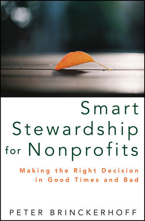 Smart Stewardship for Nonprofits: Making the Right Decision in Good Times and Bad (1118236645) cover image