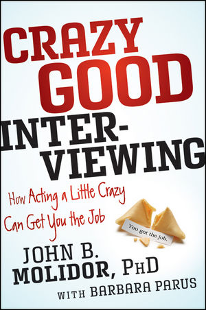 Crazy Good Interviewing: How Acting A Little Crazy Can Get You The Job (1118295145) cover image