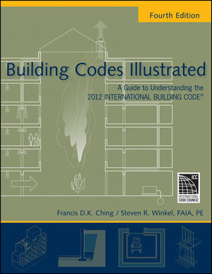 Building Codes Illustrated: A Guide to Understanding the 2012 International Building Code, 4th Edition (1118330145) cover image
