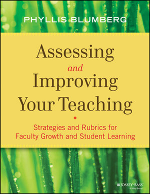 Assessing and Improving Your Teaching: Strategies and Rubrics for Faculty Growth and Student Learning (1118421345) cover image