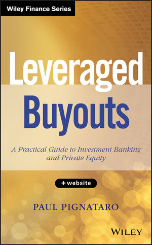 Leveraged Buyouts: A Practical Guide to <span class='search-highlight'>Investment</span> Banking and Private Equity, + Website