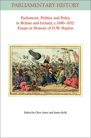 Parliament, Politics and Policy in Britain and Ireland, c.1680 - 1832: Essays in Honour of D.W. Hayton