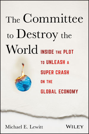 The Committee to Destroy the World: Inside the Plot to Unleash a Super Crash on the Global Economy, 2nd Edition (1119183545) cover image